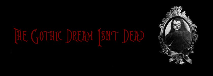 † The Gothic dream isn't dead †