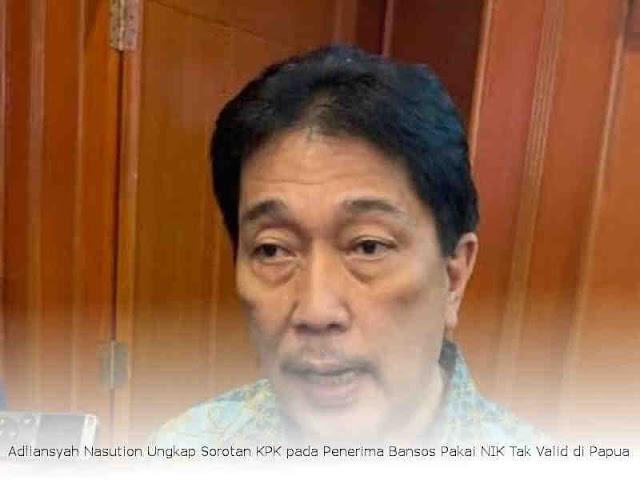 Adliansyah Nasution Ungkap Sorotan KPK pada Penerima Bansos Pakai NIK Tak Valid di Papua