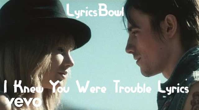 I Knew You Were Trouble Lyrics - Taylor Swift | LyicsBowl