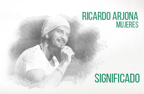 Mujeres significado de la canción Ricardo Arjona.