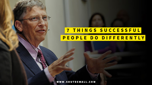 7 Things Successful People Do Differently