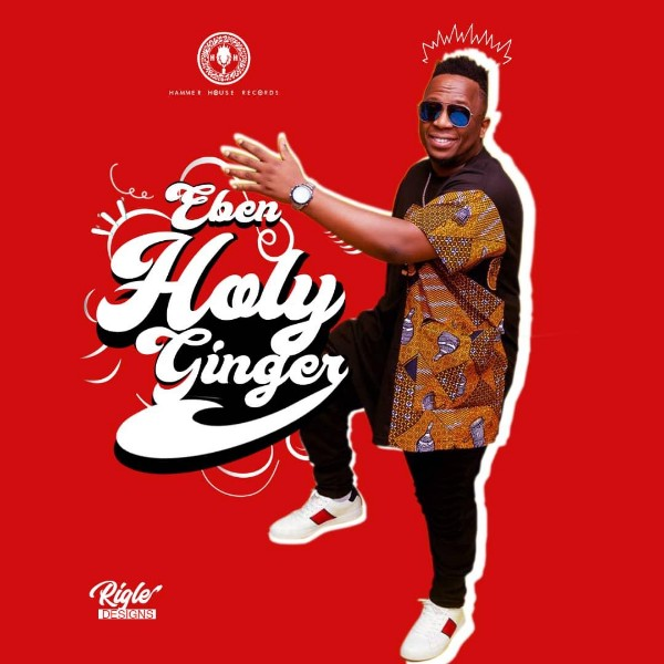 New Gospel Music: Eben - Holy Ginger