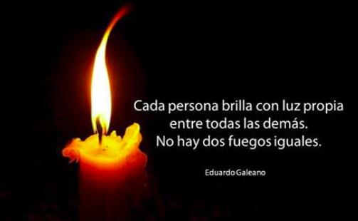"""""""Cada persona brilla con luz propia entre todas las demás. No hay dos fuegos iguales."""