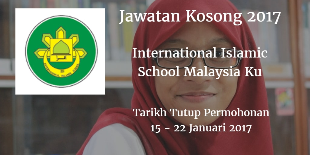 Jawatan Kosong International Islamic School Malaysia Ku 15 - 22 Januari 2017