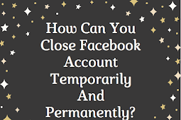 How can you close Facebook account temporarily and permanently? #DeleteFacebook