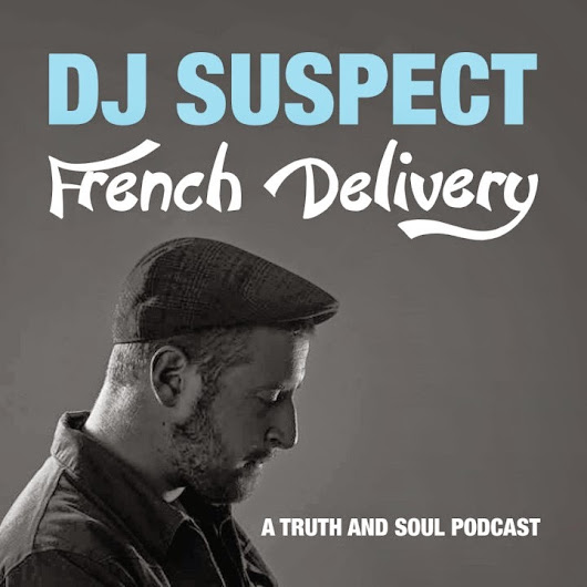 DJ Suspect - French Delivery (Truth & Soul Podcast)