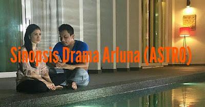 Sinopsis Drama Arluna (Astro)