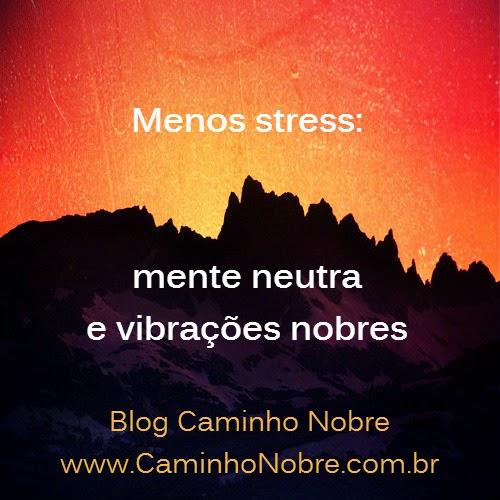 Menos stress com a mente neutra e vibrações nobres