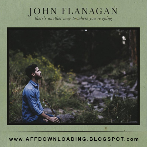 John Flanagan – There's Another Way To Where You're Going – 2016