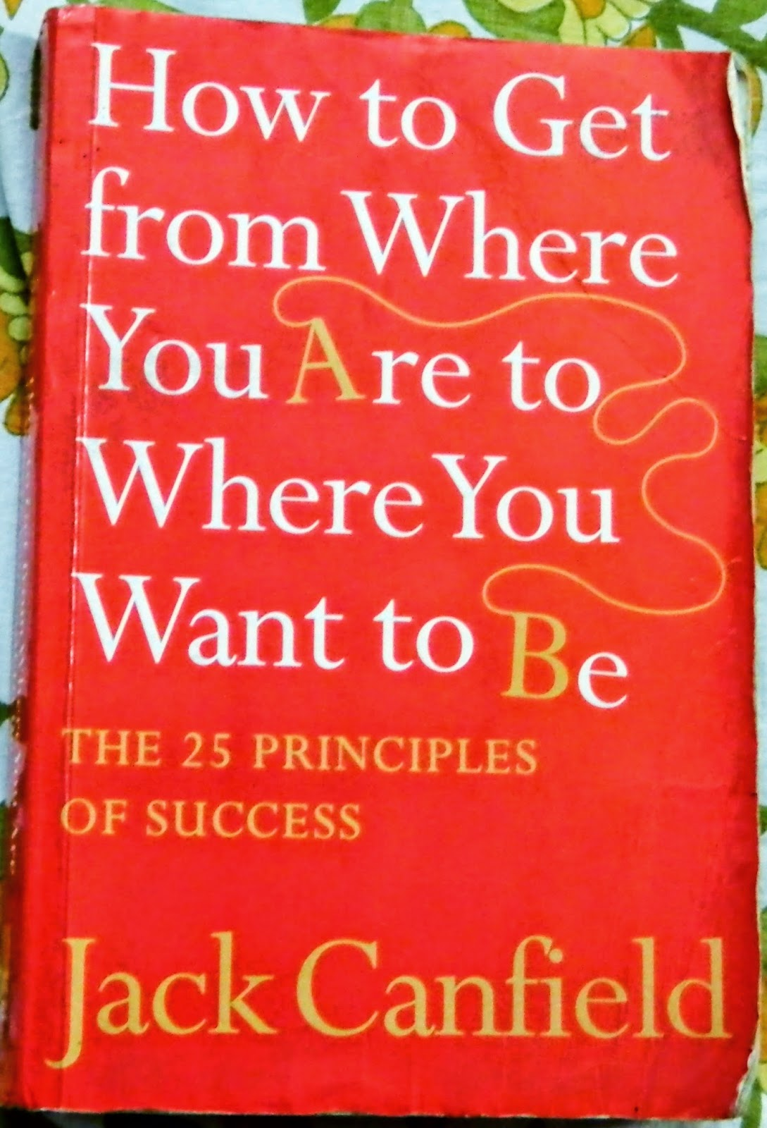 How to get from where you are to where you want to be by Jack Canfield book