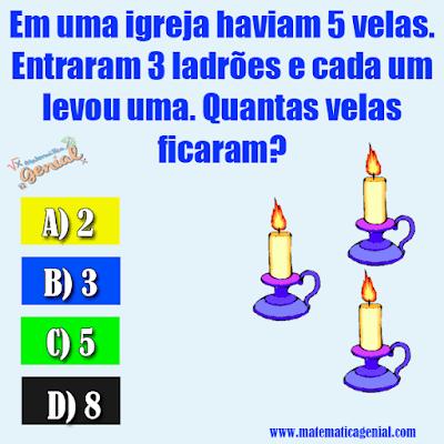 Desafio: Em uma igreja haviam 5 velas. Entraram 3 ladrões e cada um levou uma. Quantas velas ficaram?