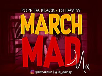 DOWNLOAD MIXTAPE: Pope Dablack X Dj Davisy - March Mad Mix