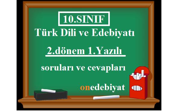 10.Sınıf Türk Dili ve Edebiyatı 2.Dönem 1.Yazılı Soruları