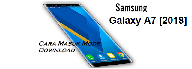 Cara Masuk Mode Download di Samsung Galaxy A7 [2018]