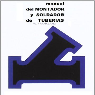 MANUAL DE MONTADOR Y SOLDADOR DE TUBERÍAS