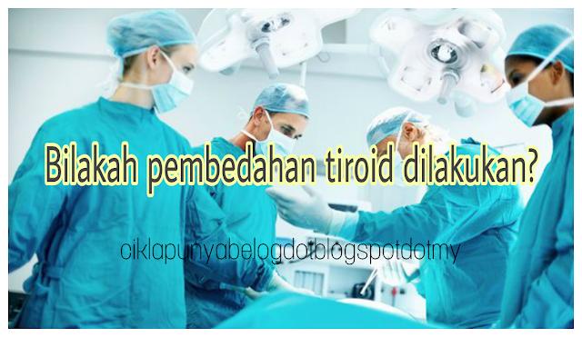 Bilakah pembedahan tiroid dilakukan?