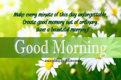 Good Morning Quotes For Friends: make every minute of this day unforgettable, create good memory out of ordinary,