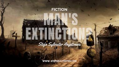 Man's Extinction? | Stefn Sylvester Anyatonwu