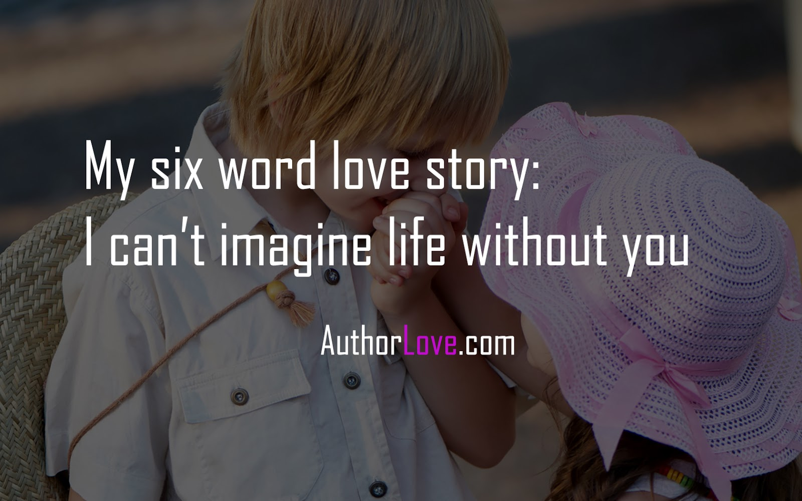 My Six Word Love Story Love Quotes Author Love