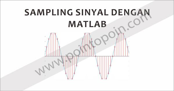 Sampling Sinyal dengan MATLAB