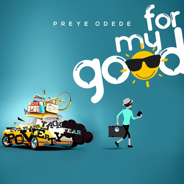 DOWNLOAD MP3] Preye Odede – For My Good