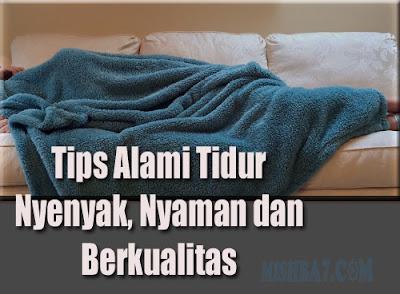 Tips Tidur Berkualitas (Nyenyak, Nyaman Alami)