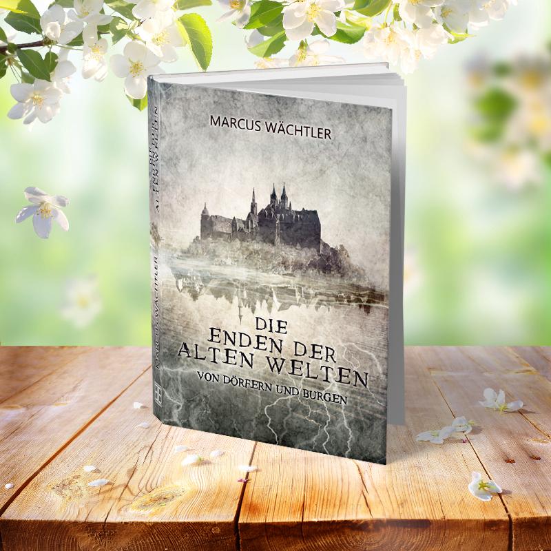 Die Enden der alten Welten Teil 2 - Von Dörfern und Burgen, Marcus Wächtler 3D%2BBuch%2Bmit%2BBlumen