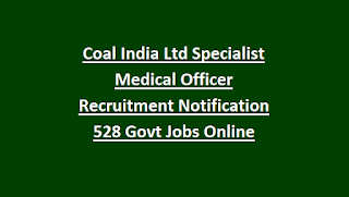 Coal India Ltd Specialist Medical Officer Recruitment Notification 528 Govt Jobs Online