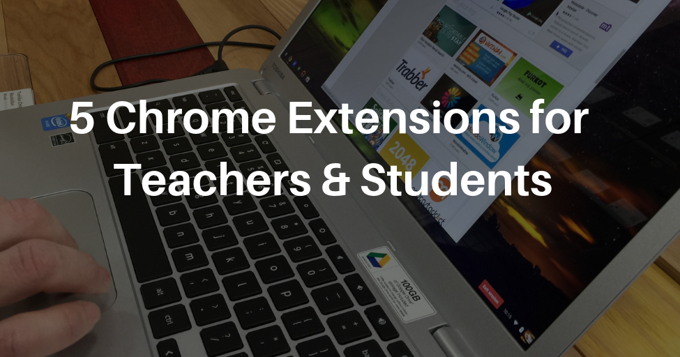 5 Good Chrome Extensions for Teachers and Students