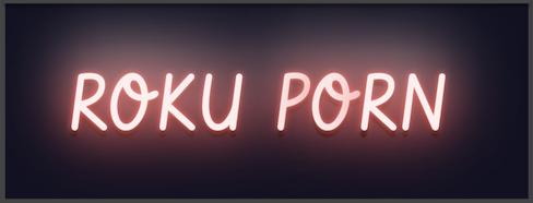Roku Porn