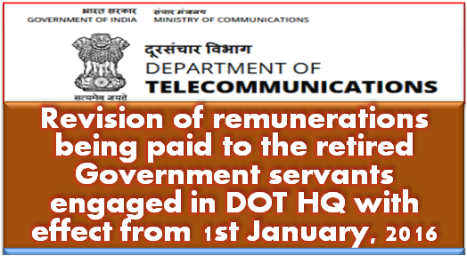 revision-of-remunerations-being-paid-to-the-retired-government-servants-engaged-in-department-of-telecommunicationshead-quarters-with-effect-from-1st-january-2016