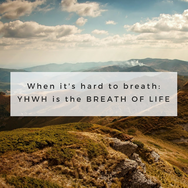 When it's hard to breath: YHWH is the Breath of Life