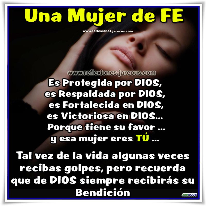Una Mujer de FE...  Es Protegida por DIOS, es Respaldada por DIOS, es Fortalecida en DIOS, es Victoriosa en DIOS...  Porque tiene su favor y esa mujer eres TÚ.