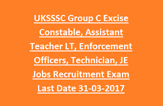 UKSSSC Group C Excise Constable, Assistant Teacher LT, Enforcement Officers, Technician, JE Govt Jobs Recruitment Exam Last Date 31-03-2017