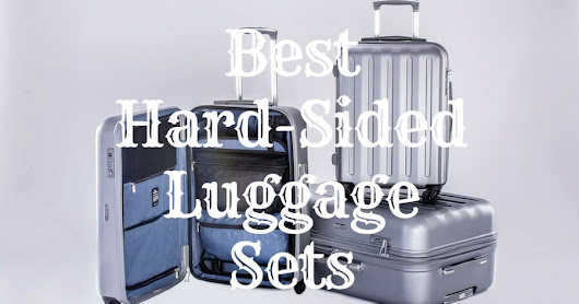 The Best Hard-Sided Luggage Sets of 2017