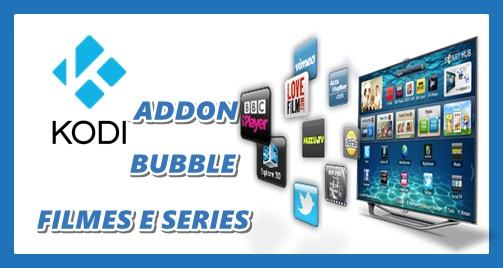 Como instalar o excelente addon Bubbles – Filmes e Series.
