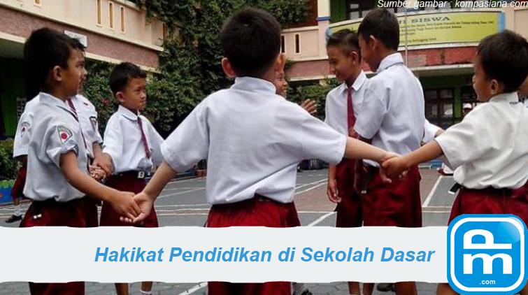 hakikat pendidikan di sekolah dasar