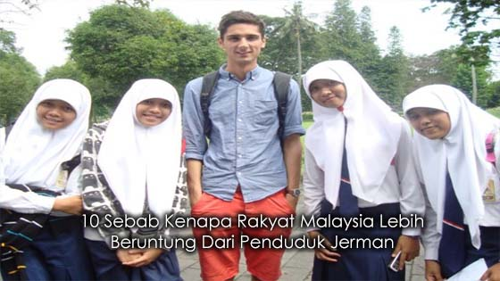 10 Sebab Kenapa Rakyat Malaysia Lebih Beruntung Dari Penduduk Jerman