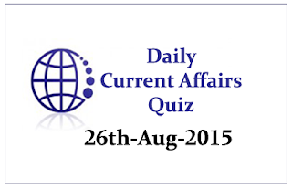 Daily Current Affairs Updates- 26th August 2015