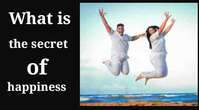 What is the secret of happiness