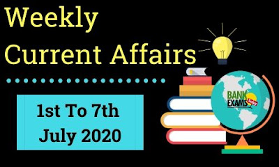 Weekly Current Affairs 1st To 7th July 2020