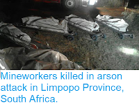 https://sciencythoughts.blogspot.com/2018/04/mineworkers-killed-in-arson-attack-in.html