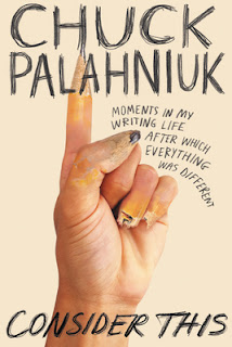 Consider This: Moments in My Writing Life after Which Everything Was Different by Chuck Palahniuk