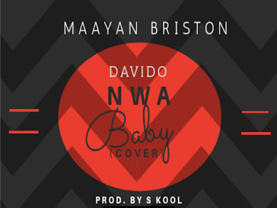 DOWNLOAD MP3: Maayan Briston - NWA BABY (Davido's Cover)   @maayanbriston