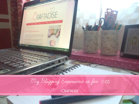 Craftadise. My Blogging experience so far: What I learnt, What I still have to work on and few Blogging tips