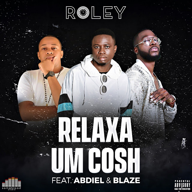 Roley - Relaxa Um Cosh (feat. Abdiel & Hot Blaze) (R&B)