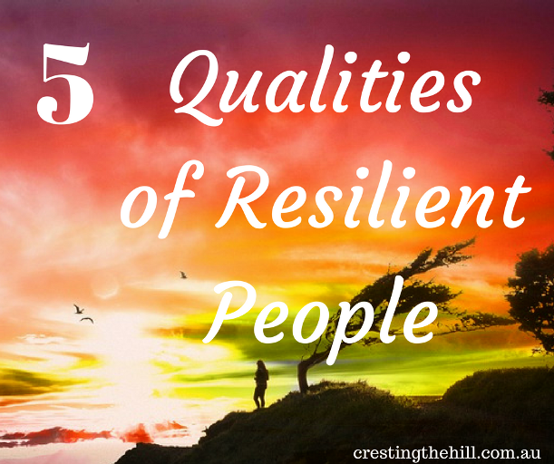Five Qualities of Resilient People - have you ever wondered why some people bounce back after turmoil?