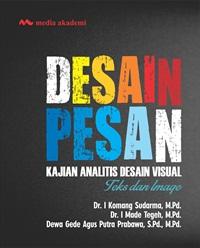 Desain Pesan; Kajian Analitis Desain Visual (Text dan Image)