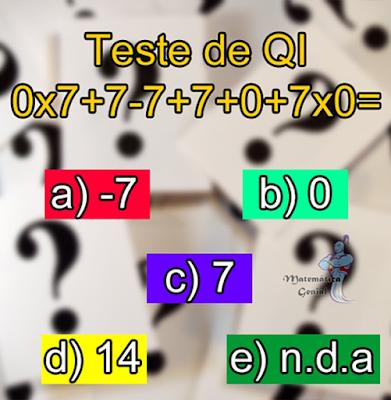 0 x 7+7-7+7+0+7x0 = ? Teste de Q.I.