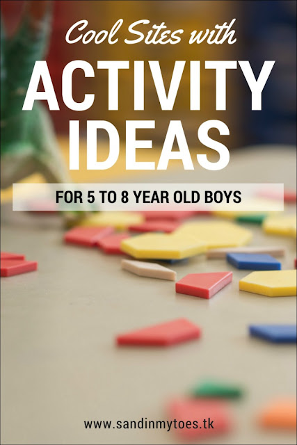 Some great sites you can visit for craft and activity ideas for 5 to 8 year old boys, and girls too!
